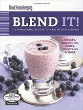Good Housekeeping Blend It!: 150 Sensational Recipes to Make in Your Blender - Good Housekeeping Magazine