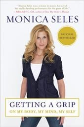 Getting a Grip: On My Body, My Mind, My Self - Seles, Monica