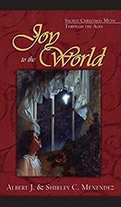 Joy to the World: Sacred Christmas Songs Through the Ages - Menendez, Albert J. / Menendez, Shirley