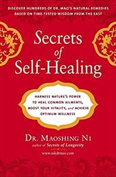 Secrets of Self-Healing: Harness Nature's Power to Heal Common Ailments, Boost Your Vitality, and Achieve Optimum Wellness - Ni, Maoshing / Ni, Dr Maoshing