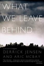 What We Leave Behind - Jensen, Derrick / McBay, Aric