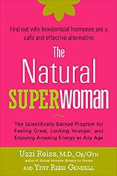 The Natural Superwoman: The Scientifically Backed Program for Feeling Great, Looking Younger, and Enjoying Amazing Energy at Any A - Reiss, Uzzi / Gendell, Yfat Reiss