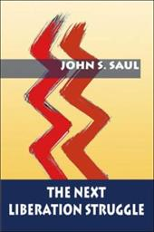 The Next Liberation Struggle: Capitalism, Socialism, and Democracy in South Africa - Saul, John S.