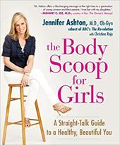 The Body Scoop for Girls: A Straight-Talk Guide to a Healthy, Beautiful You - Ashton, Jennifer / Larson, Christine