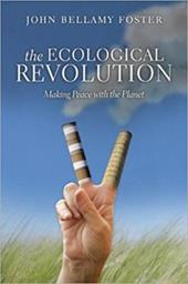 The Ecological Revolution: Making Peace with the Planet - Foster, John Bellamy