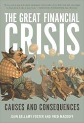 The Great Financial Crisis: Causes and Consequences - Foster, John Bellamy / Magdoff, Fred