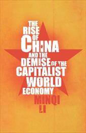 The Rise of China and the Demise of the Capitalist World Economy - Li, Minqi