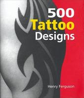 500 Tattoo Designs - Ferguson, Henry