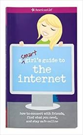 A Smart Girl's Guide to the Internet: How to Connect with Friends, Find What You Need, and Stay Safe Online - Cindrich, Sharon Miller / Douglass, Ali