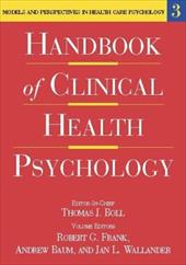 Handbook of Clinical Health Psychology, Volume 3: Models and Perspectives in Health Psychology - Frank, Robert G. / Wallander, Jan L. / Baum, Andrew