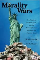 Morality Wars: How Empires, the Born-Again, and the Politically Correct Do Evil in the Name of Good - Derber, Charles / Magrass, Yale R.