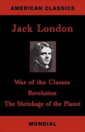 War of the Classes. Revolution. The Shrinkage of the Planet. - London, Jack