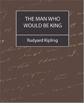 The Man Who Would Be King - Kipling, Rudyard