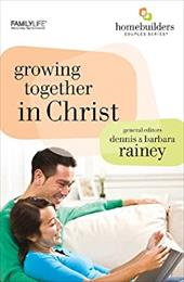 Growing Together in Christ - Rainey, Dennis / Rainey, Barbara