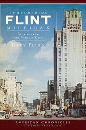 Remembering Flint, Michigan: Stories from the Vehicle City - Flinn, Gary
