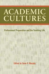 Academic Cultures: Professional Preparation and the Teaching Life - Murphy, Sean P.