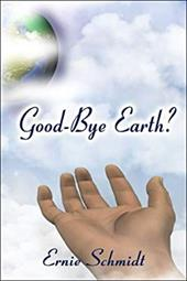 Good-Bye Earth? - Schmidt, Ernie