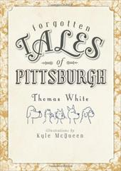 Forgotten Tales of Pittsburgh - White, Thomas / McQueen, Kyle