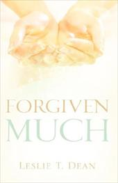 Forgiven Much - Dean, Leslie T.