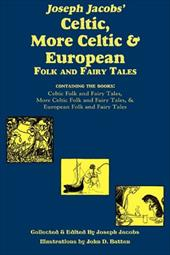 Joseph Jacobs' Celtic, More Celtic, and European Folk and Fairy Tales - Jacobs, Joseph / Batten, John D.