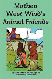 Mother West Wind's Animal Friends - Burgess, Thornton W. / Kerr, George