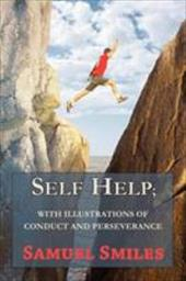 Self Help; With Illustrations of Conduct and Perseverance - Smiles, Samuel