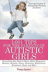 1,001 Tips for the Parents of Autistic Girls: Everything You Need to Know about Diagnosis, Doctors, Schools, Taxes, Vacations, Bab - Lyons, Tony