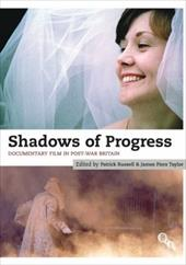 Shadows of Progress: Documetary Film in Post-War Britain - Russell, Patrick / Taylor, James Piers