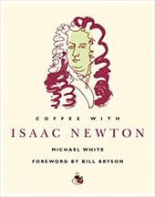 Coffee with Isaac Newton - White, Michael / Bryson, Bill