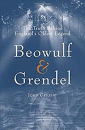 Beowulf & Grendel: The Truth Behind England's Oldest Legend - Grigsby, John