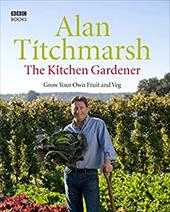 Fruit and Veg Britannica: The Practical Guide to Growing Your Own - Titchmarsh, Alan