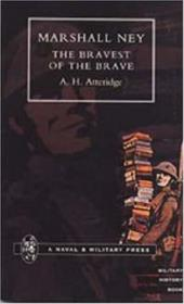Marshal Ney: The Bravest of the Brave - Atteridge, A. H.