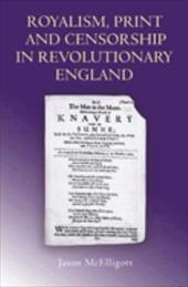 Royalism, Print and Censorship in Revolutionary England - McElligott, Jason