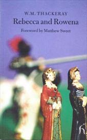 Rebecca and Rowena - Thackeray, William Makepeace / Thackeray, W. M. / Sweet, Matthew