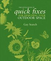 The Little Book of Quick Fixes for Designing Your Outdoor Space - Search, Gay