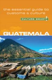 Culture Smart! Guatemala: A Quick Guide to Customs and Etiquette - Vaughn, Lisa