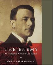 Enemy: An Intellectual Portrait of Carl Schmitt - Balakrishnan, Gopal