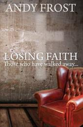 Losing Faith: Those Who Have Walked Away... - Frost, Andy