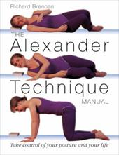 The Alexander Technique Manual: Take Control of Your Posture and Your Life - Brennan, Richard / Marwood, Stephen
