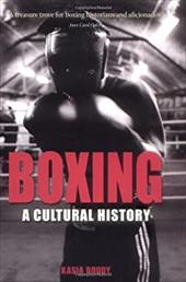 Boxing: A Cultural History - Boddy, Kasia