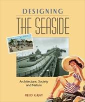Designing the Seaside: Architecture, Society and Nature - Gray, Fred