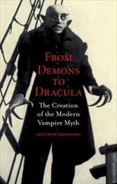 From Demons to Dracula: The Creation of the Modern Vampire Myth - Beresford, Matthew