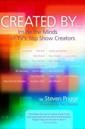 Created by . . .: Inside the Minds of TV's Top Show Creators - Prigge, Steven / Danson, Ted