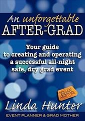 An Unforgettable After-Grad: Your Guide to Creating and Operating a Successful All-Night Safe, Dry, Grad Event - Hunter, Linda