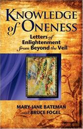 Knowledge of Oneness: Letters of Enlightenment from Beyond the Veil - Bateman, Mary-Jane / Fogel, Bruce