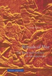 Rituals of War: The Body and Violence in Mesopotamia - Bahrani, Zainab
