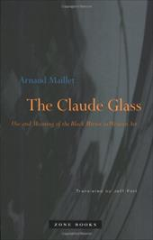 The Claude Glass: Use and Meaning of the Black Mirror in Western Art - Maillet, Arnaud / Fort, Jeff