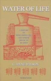 Water of Life: A History of Wine-Distilling and Spirits: 500 BC - AD 2000 - Wilson, C. Anne