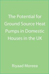 The Potential for Ground Source Heat Pumps in Domestic Houses in the UK - Moreea, Riyaad