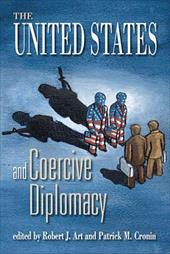 The United States and Coercive Diplomacy - Art, Robert J. / Cronin, Patrick M.